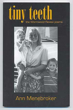 tiny teeth... the Wormwood Review poems. Ann MENEBROKER.
