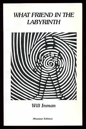 What Friend in the Labyrinth: Meditation in Thirty-Six Parts. Will INMAN.