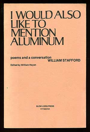 I Would Also Like to Mention Aluminum: Poems and a Conversation. William STAFFORD.
