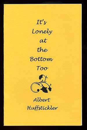 It's Lonely at the Bottom Too. Albert HUFFSTICKLER.