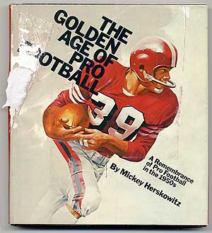 The Golden Age of Pro Football: A Remembrance of Pro Football in the 1950s. Mickey HERSKOWITZ.