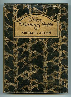 These Charming People: Being a Tapestry of the Fortunes, Follies, Adventures, Gallantries and General Activities of Shelmerdene (That Lovely Lady), Lord Tarlyon, Mr. Michael Wagstaffe, Mr. Ralph Wyndham Trevor and Some Others of Their Friends of the Lighter Sort. Michael ARLEN.