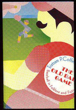 The Old Ball Game: Baseball in Folklore and Fiction. Tristram P. COFFIN.