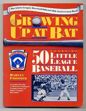 Growing Up At Bat: 50 Years of Little League Baseball. Harvey FROMMER.