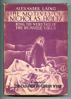 The Motives of Nicholas Holtz: Being the Weird Tale of the Ironville Virus