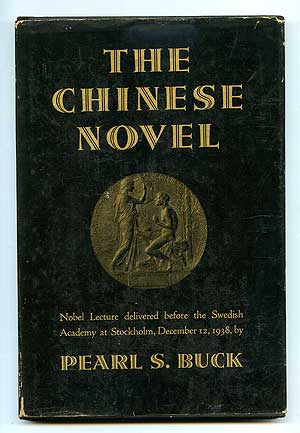 The Chinese Novel: Nobel Lecture Delivered Before the Swedish Academy at Stockholm, December 12, 1938. Pearl S. BUCK.