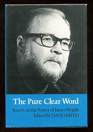 The Pure Clear Word: Essays on the Poetry of James Wright. Dave SMITH.