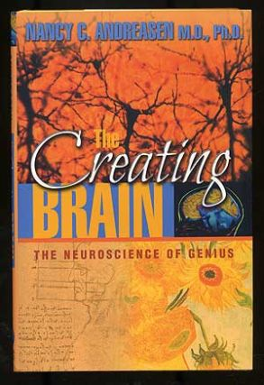 The Creating Brain: The Neuroscience of Genius. Nancy C. ANDREASEN