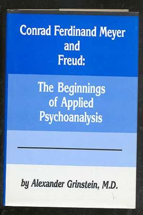 Conrad Ferdinand Meyer and Freud: The Beginnings of Applied Psychology. Alexander GRINSTEIN, M. D