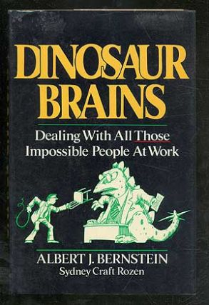 Dinosaur Brains: Dealing With All Those Impossible People at Work. Albert J. BERNSTEIN, PhD,...