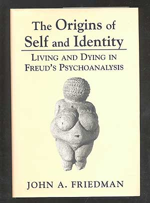 The Origins of Self and Identity: Living and Dying in Freud's Psychoanalysis. John A. FRIEDMAN, Ph D