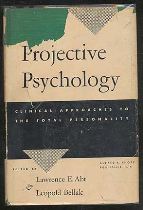 Projective Psychology: Clinical Approaches to the Total Personality. Lawrence E. ABT, Leopold Bellak
