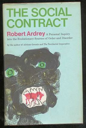 The Social Contract: A Personal Inquiry into the Evolutionary Sources of Order and Disorder....