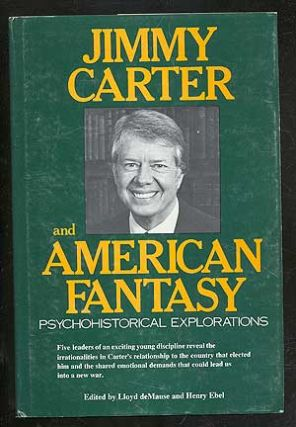 Jimmy Carter and American Fantasy: Psychohistorical Explorations. Lloyd DE MAUSE, Henry Ebel