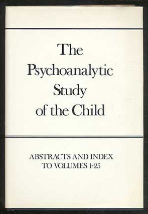 The Psychoanalytic Study of the Child, Volumes 1-25: Abstracts and Index