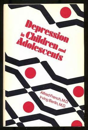 Depression in Children and Adolescents. Alfred P. FRENCH, Irving Berlin