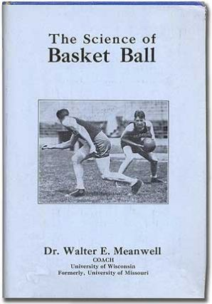 The Science of Basket Ball for Men. Dr. Walter E. MEANWELL