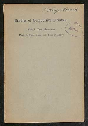Studies of Compulsive Drinkers; Part I: Case Histories; Part II: Psychological Test Results. Jane...