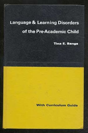 Language and Learning Disorders of the Pre-Academic Child: With Curriculum Guide. Tina E. BANGS