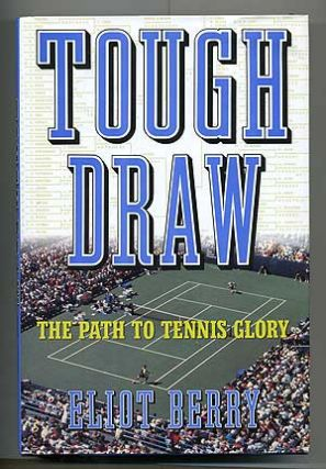 Tough Draw: The Path to Tennis Glory. Eliot BERRY.