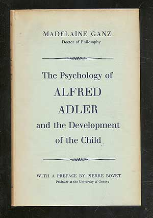 The Psychology of Alfred Adler and the Development of the Child. Madelaine GANZ