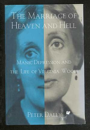 The Marriage of Heaven and Hell: Manic Depression and the Life of Virginia Woolf. Peter DALLY