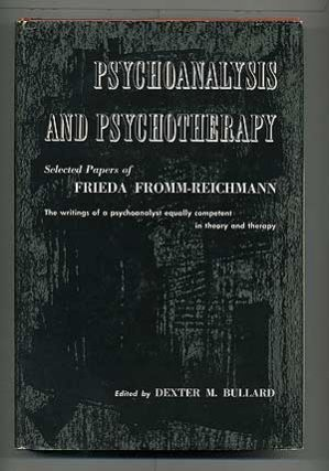 Psychoanalysis and Psychotherapy: Selected Papers of Frieda Fromm-Reichmann. Frieda...