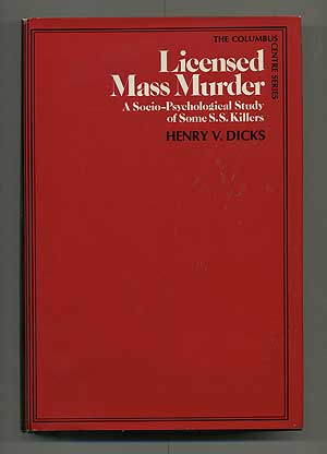 Licensed Mass Murder: A Socio-psychological Study of some SS Killers. Henry V. DICKS