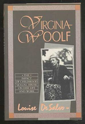 Virginia Woolf: The Impact of Childhood Sexual Abuse on Her Life and Work. Louise DESALVO