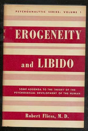 Erogeneity and Libido: Addenda to the Theory of the Psychosexual Development of the Human, Volume...
