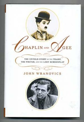 Chaplin and Agee: The Untold Story of the Tramp, the Writer, and the Lost Screenplay. John WRANOVICS