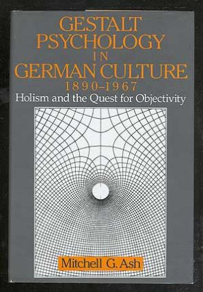 Gestalt Psychology in German Culture, 1890-1967: Holism and the Quest for Objectivity. Mitchell...