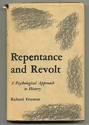 Repentance and Revolt: A Psychological Approach to History. Richard FREEMAN