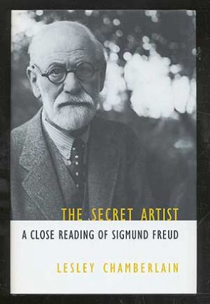 The Secret Artist: A Close Reading of Sigmund Freud. Lesley CHAMBERLAIN