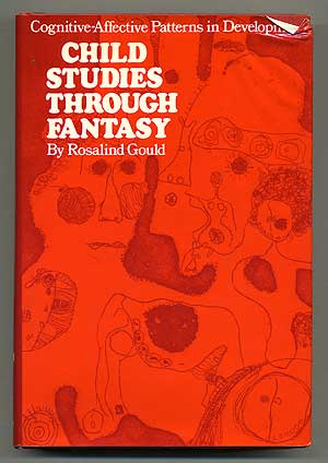 Child Studies through Fantasy: Cognitive-Affective Patterns in Development. Rosalind GOULD, Ph D