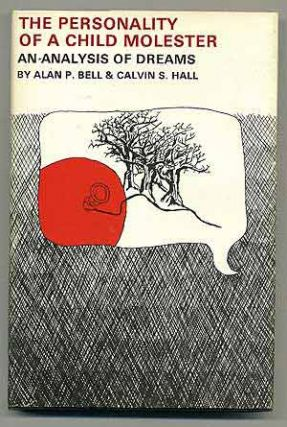 The Personality of a Child Molester: An Analysis of Dreams. Alan P. BELL, Calvin S. Hall