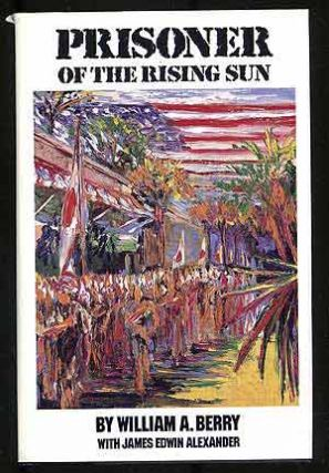 Prisoner of the Rising Sun. William A. BERRY, James Edwin Alexander.