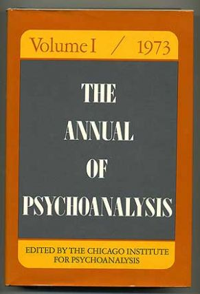 The Annual of Psychoanalysis: A Publication of the Chicago Institute for Psychoanalysis, Volume I