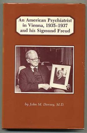 An American Psychiatrist in Vienna, 1935-1937, and His Sigmund Freud. John M. DORSEY, M. D
