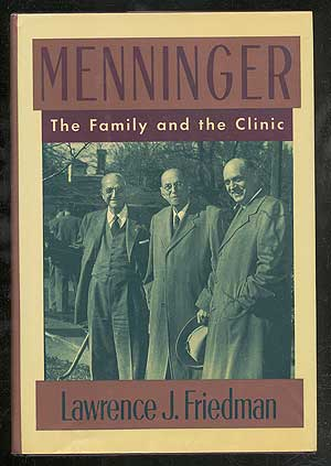 Menninger: The Family and the Clinic. Lawrence J. FRIEDMAN