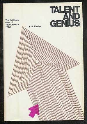 Talent and Genius: The Fictitious Case of Tausk contra Freud. K. R. EISSLER