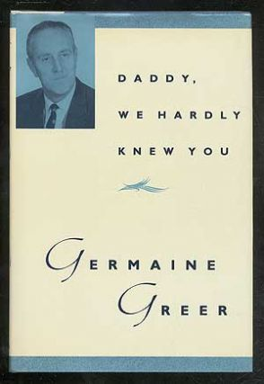 Daddy, We Hardly Knew You. Germaine GREER