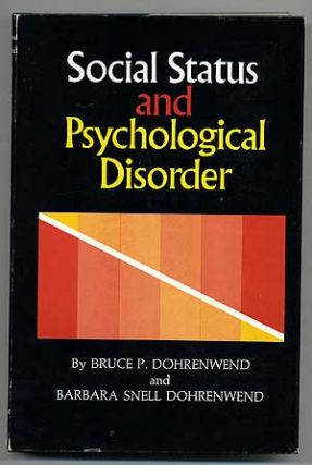 Social Status and Psychological Disorder: A Causal Inquiry. Bruce P. DOHRENWEND, Barbara Snell...