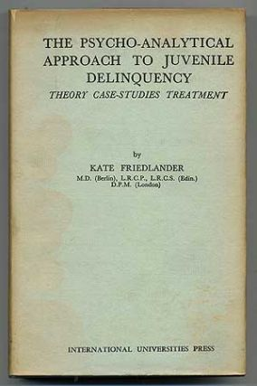 The Psycho-Analytical Approach to Juvenile Delinquency: Theory, Case Studies, Treatment. Kate...