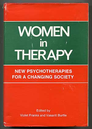 Women in Therapy: New Psychotherapies for a Changing Society. Violet FRANKS, Ph D., M. A. Vasanti...