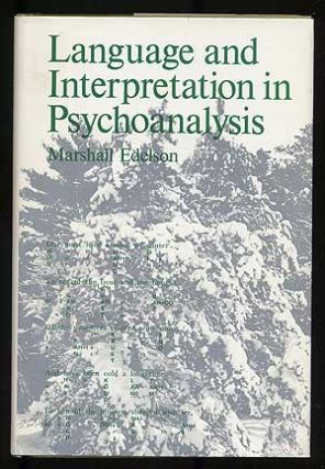 Language and Interpretation in Psychoanalysis. Marshall EDELSON, Ph D., M. D
