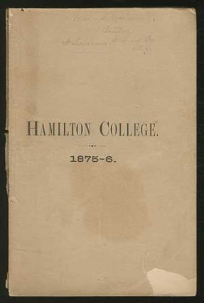 Hamilton College, 1875-6: Sixty-fourth Annual Catalogue of the Officers and Students of Hamilton College, for the Academic Year, 1875-6.