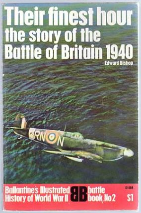 Their Finest Hour: The Story of the Battle of Britain 1940. Edward BISHOP.