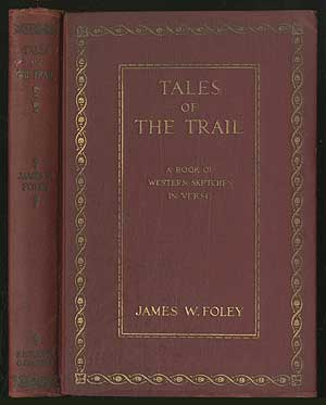 Tales of The Trail: A Book of Western Sketches in Verse. James W. FOLEY