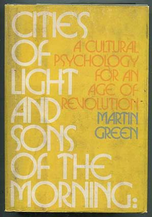 Cities of Light and Sons of the Morning: A Cultural Psychology for an Age of Revolution. Martin...